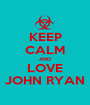 KEEP CALM AND LOVE JOHN RYAN - Personalised Poster A1 size