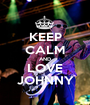 KEEP CALM AND LOVE JOHNNY - Personalised Poster A1 size