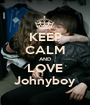 KEEP CALM AND LOVE Johnyboy - Personalised Poster A1 size