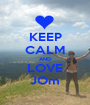 KEEP CALM AND LOVE JOm - Personalised Poster A1 size