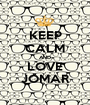 KEEP CALM AND LOVE JOMAR - Personalised Poster A1 size