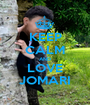 KEEP CALM AND LOVE JOMARI - Personalised Poster A1 size