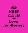 KEEP CALM AND Love  Jon-Bernay  - Personalised Poster A1 size