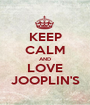 KEEP CALM AND LOVE JOOPLIN'S - Personalised Poster A1 size