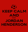 KEEP CALM AND love JORDAN HENDERSON - Personalised Poster A1 size