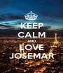 KEEP CALM AND LOVE JOSEMAR - Personalised Poster A1 size
