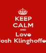 KEEP CALM AND Love Josh Klinghoffer - Personalised Poster A1 size