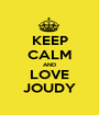 KEEP CALM AND LOVE JOUDY - Personalised Poster A1 size