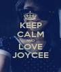 KEEP CALM AND LOVE JOYCEE - Personalised Poster A1 size