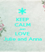 KEEP CALM AND LOVE Julie and Anna - Personalised Poster A1 size