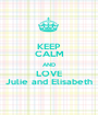 KEEP CALM AND LOVE Julie and Elisabeth - Personalised Poster A1 size