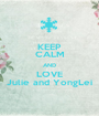 KEEP CALM AND LOVE Julie and YongLei - Personalised Poster A1 size