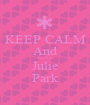 KEEP CALM And LOVE Julie Park - Personalised Poster A1 size