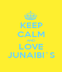 KEEP CALM AND LOVE JUNAIBI`S - Personalised Poster A1 size