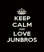 KEEP CALM AND LOVE JUNBROS - Personalised Poster A1 size