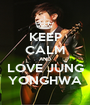 KEEP CALM AND LOVE JUNG YONGHWA - Personalised Poster A1 size