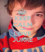 KEEP CALM AND LOVE JURRE - Personalised Poster A1 size