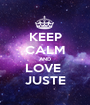 KEEP CALM AND LOVE  JUSTE - Personalised Poster A1 size