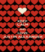 KEEP CALM AND LOVE JUSTIN ALEXANDER - Personalised Poster A1 size