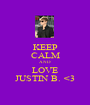 KEEP CALM AND LOVE JUSTIN B. <3 - Personalised Poster A1 size