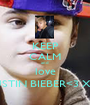 KEEP CALM and  love JUSTIN BIEBER<3 XX - Personalised Poster A1 size