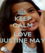 KEEP CALM AND LOVE JUSTINE MAY - Personalised Poster A1 size