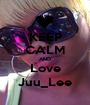 KEEP CALM AND Love Juu_Lee - Personalised Poster A1 size