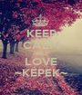 KEEP CALM AND LOVE ~KÉPEK~ - Personalised Poster A1 size