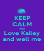 KEEP CALM AND Love Kailey and well me - Personalised Poster A1 size