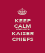 KEEP CALM AND LOVE KAISER CHIEFS - Personalised Poster A1 size