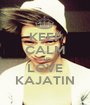 KEEP CALM AND LOVE KAJATIN - Personalised Poster A1 size