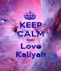 KEEP CALM AND Love Kaliyah - Personalised Poster A1 size