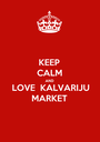 KEEP CALM AND LOVE  KALVARIJU MARKET - Personalised Poster A1 size