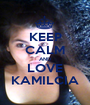 KEEP CALM AND LOVE KAMILCIA - Personalised Poster A1 size