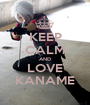 KEEP CALM AND LOVE KANAME - Personalised Poster A1 size