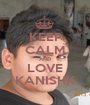 KEEP CALM AND LOVE KANISHK - Personalised Poster A1 size