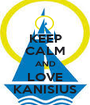 KEEP CALM AND LOVE KANISIUS - Personalised Poster A1 size
