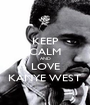 KEEP CALM AND LOVE KANYE WEST - Personalised Poster A1 size