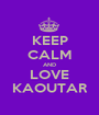 KEEP CALM AND LOVE KAOUTAR - Personalised Poster A1 size