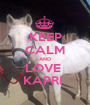 KEEP CALM AND LOVE  KAPRI  - Personalised Poster A1 size
