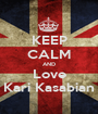 KEEP CALM AND Love Kari Kasabian - Personalised Poster A1 size