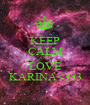 KEEP CALM AND LOVE KARINA<333 - Personalised Poster A1 size