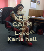 KEEP CALM AND Love Karla hall - Personalised Poster A1 size
