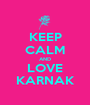 KEEP CALM AND LOVE KARNAK - Personalised Poster A1 size
