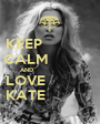 KEEP              CALM             AND                            LOVE                        KATE                  - Personalised Poster A1 size
