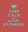 KEEP CALM AND LOVE  KATHRINE  - Personalised Poster A1 size