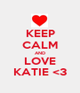 KEEP CALM AND LOVE KATIE <3 - Personalised Poster A1 size