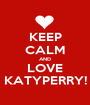 KEEP CALM AND LOVE KATYPERRY! - Personalised Poster A1 size
