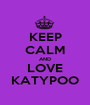 KEEP CALM AND LOVE KATYPOO - Personalised Poster A1 size