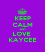 KEEP CALM AND LOVE  KAYCEE - Personalised Poster A1 size